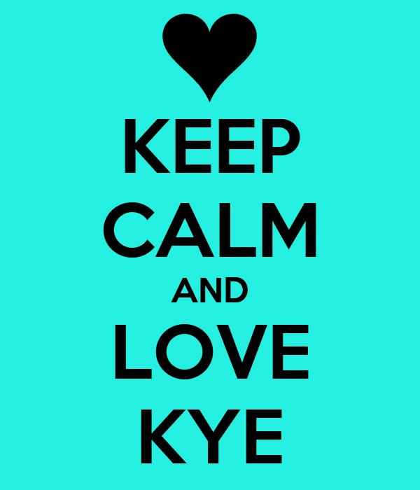 KEEP CALM AND LOVE KYE