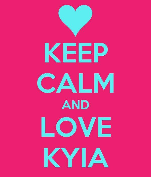 KEEP CALM AND LOVE KYIA