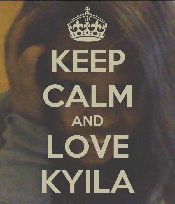 KEEP CALM AND LOVE KYILA