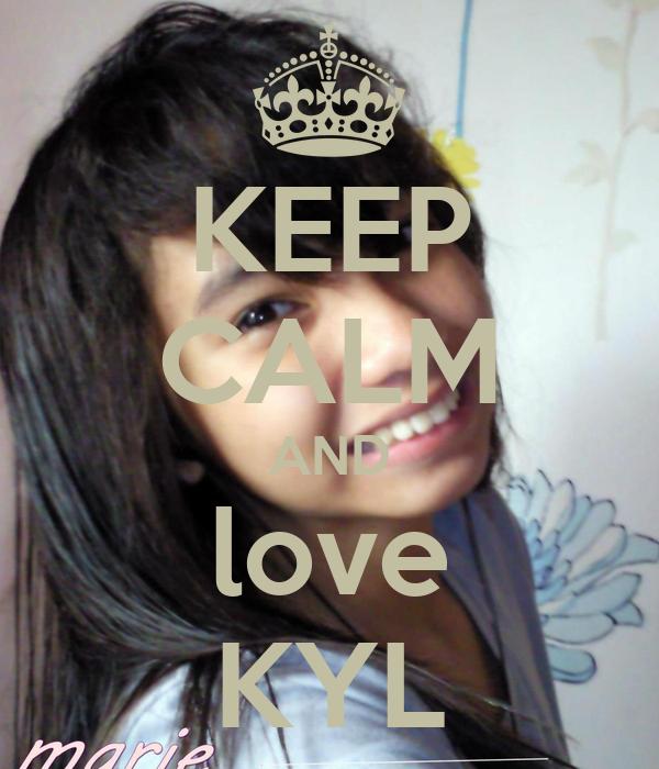 KEEP CALM AND love KYL