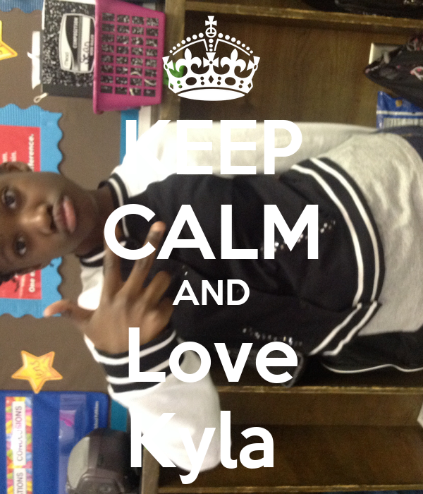KEEP CALM AND Love Kyla