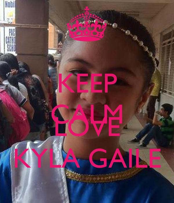 KEEP CALM AND LOVE KYLA GAILE