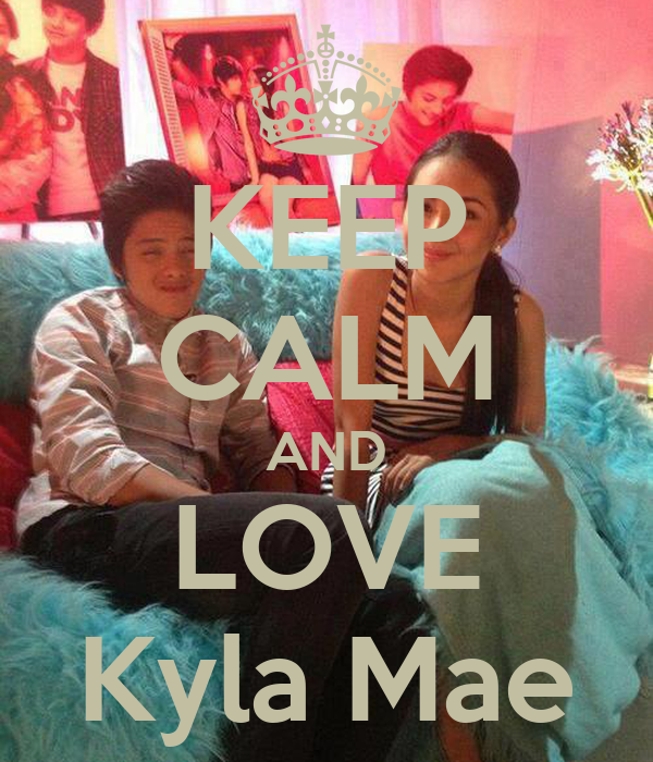 KEEP CALM AND LOVE Kyla Mae