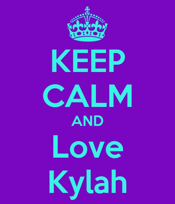 KEEP CALM AND Love Kylah
