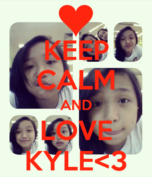 KEEP CALM AND LOVE KYLE<3