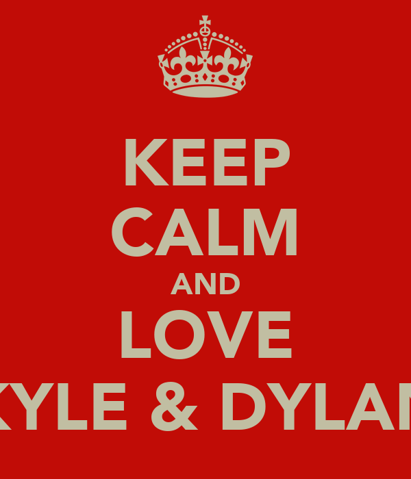 KEEP CALM AND LOVE KYLE & DYLAN