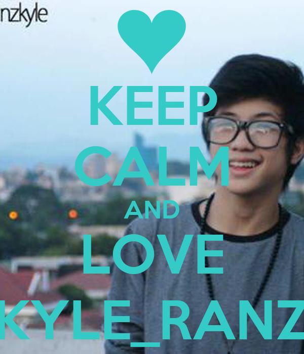 KEEP CALM AND LOVE KYLE_RANZ