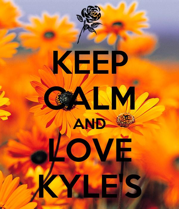 KEEP CALM AND LOVE KYLE'S