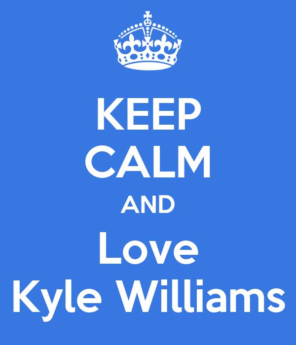 KEEP CALM AND Love Kyle Williams