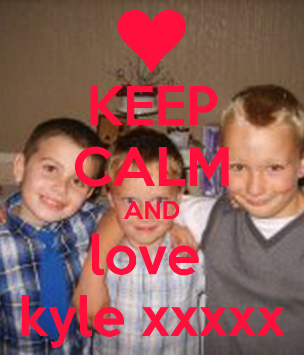 KEEP CALM AND love  kyle xxxxx