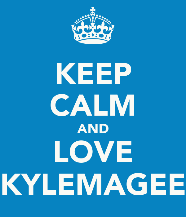 KEEP CALM AND LOVE ><KYLEMAGEE><