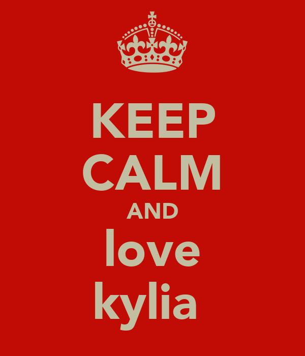 KEEP CALM AND love kylia