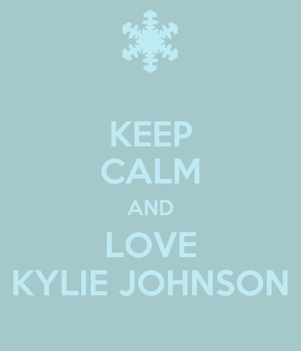 KEEP CALM AND LOVE KYLIE JOHNSON