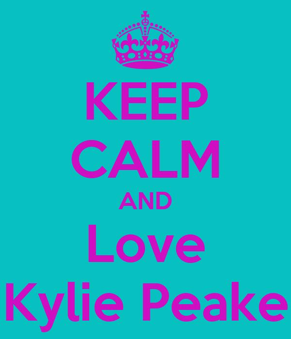 KEEP CALM AND Love Kylie Peake