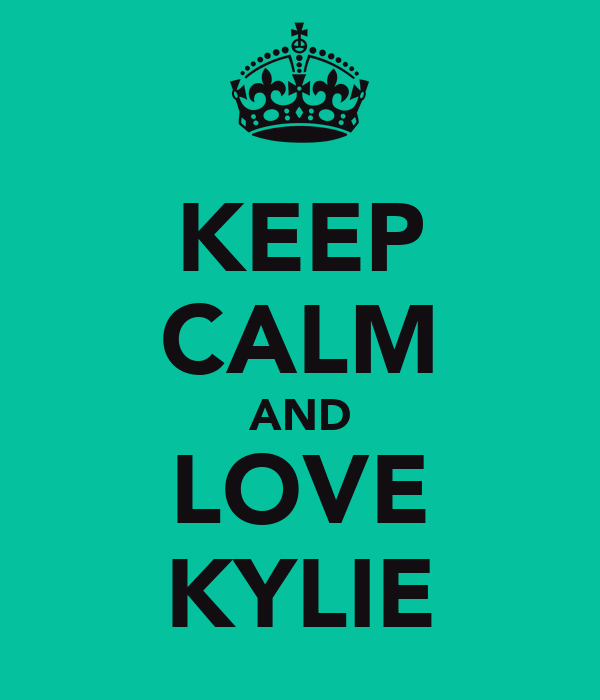 KEEP CALM AND LOVE KYLIE