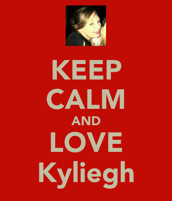 KEEP CALM AND LOVE Kyliegh
