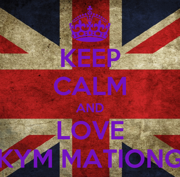 KEEP CALM AND LOVE KYM MATIONG