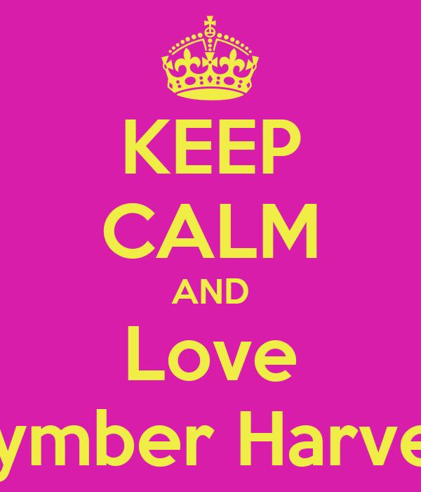 KEEP CALM AND Love Kymber Harvey