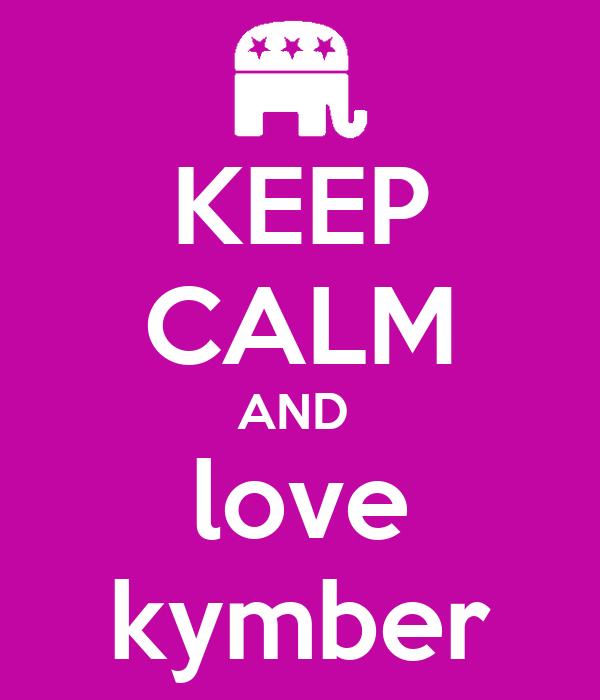 KEEP CALM AND  love kymber