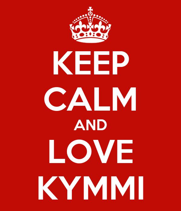KEEP CALM AND LOVE KYMMI