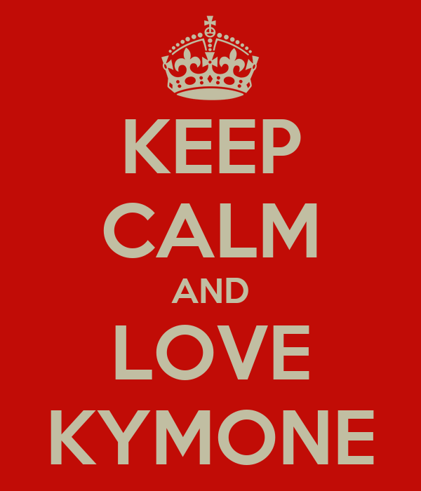 KEEP CALM AND LOVE KYMONE