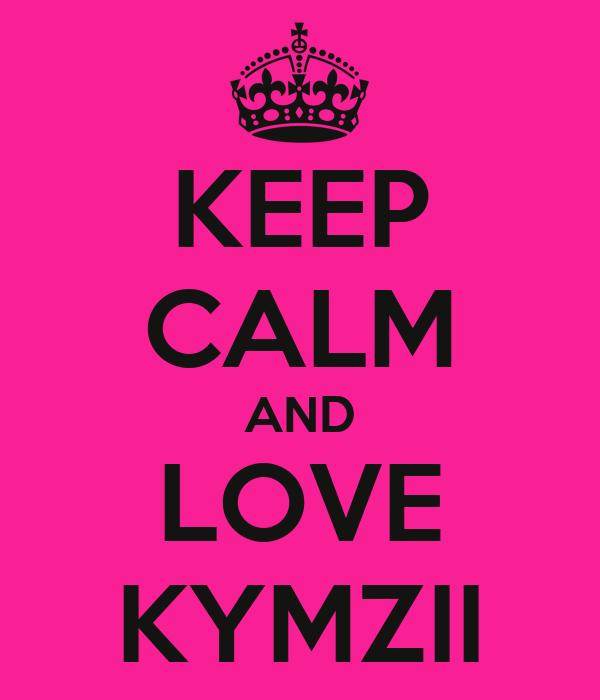 KEEP CALM AND LOVE KYMZII