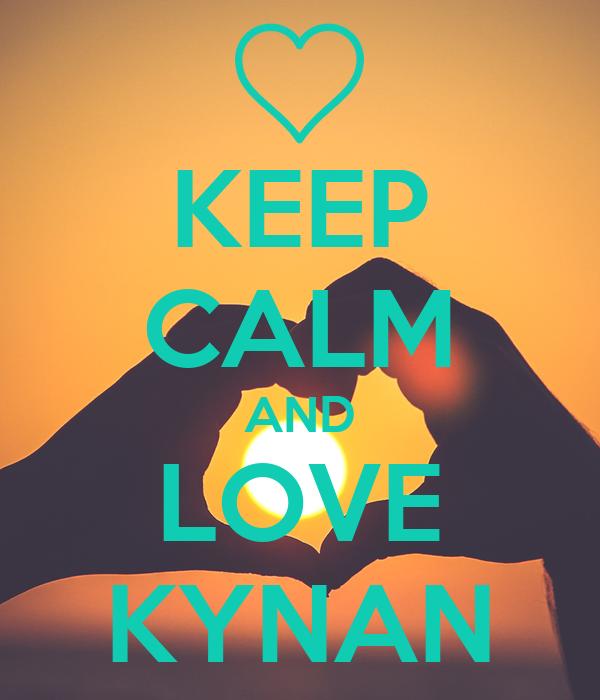 KEEP CALM AND LOVE KYNAN
