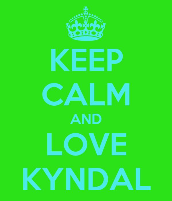 KEEP CALM AND LOVE KYNDAL