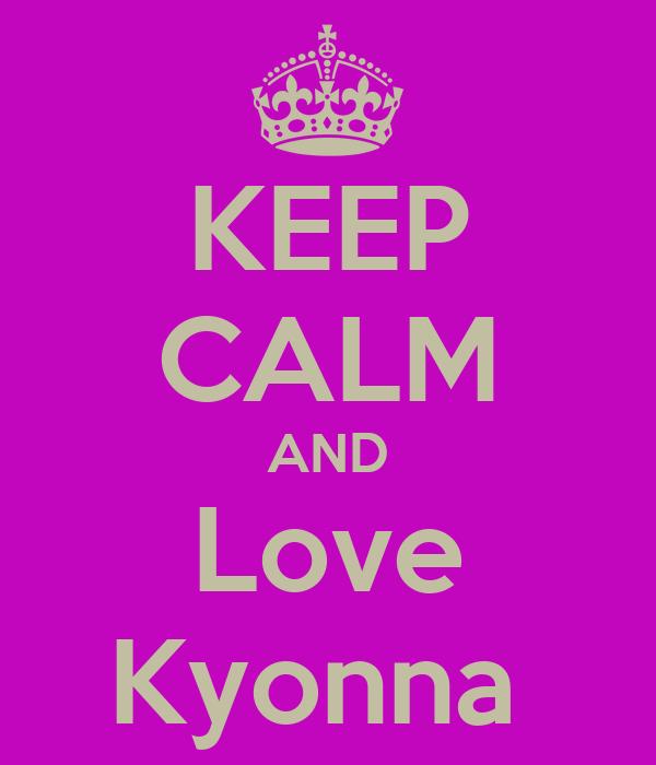 KEEP CALM AND Love Kyonna