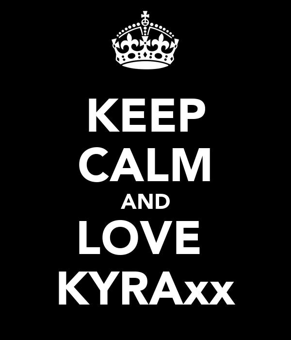 KEEP CALM AND LOVE  KYRAxx
