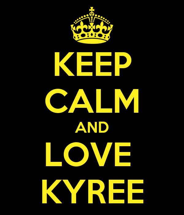 KEEP CALM AND LOVE  KYREE