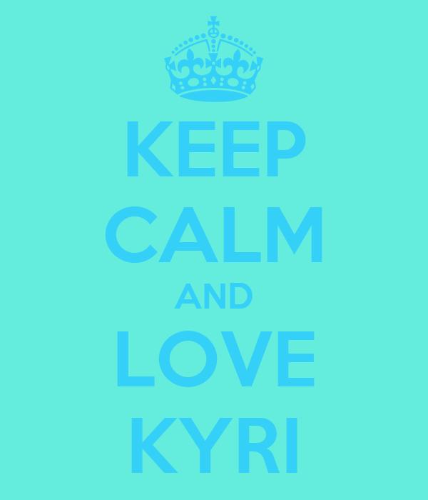 KEEP CALM AND LOVE KYRI