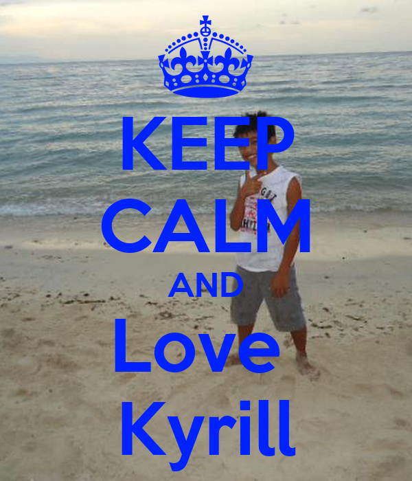 KEEP CALM AND Love  Kyrill