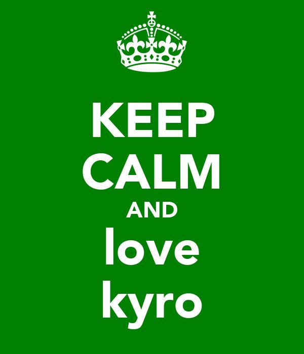 KEEP CALM AND love kyro