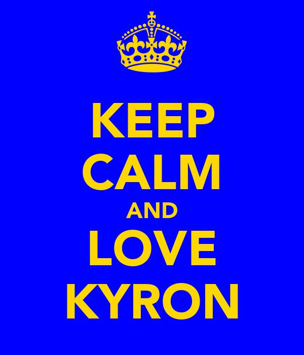 KEEP CALM AND LOVE KYRON