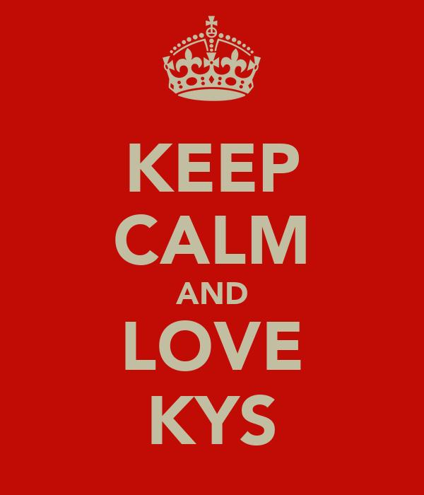 KEEP CALM AND LOVE KYS