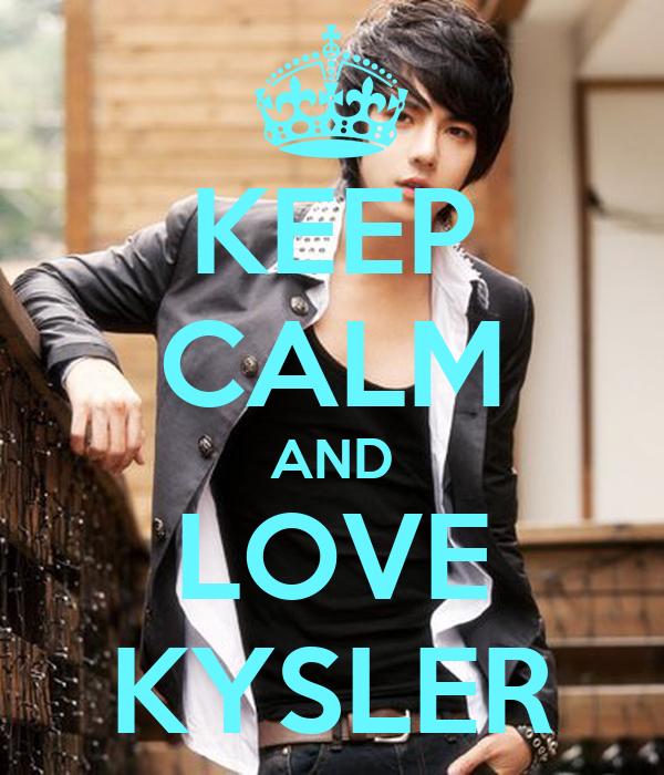 KEEP CALM AND LOVE KYSLER