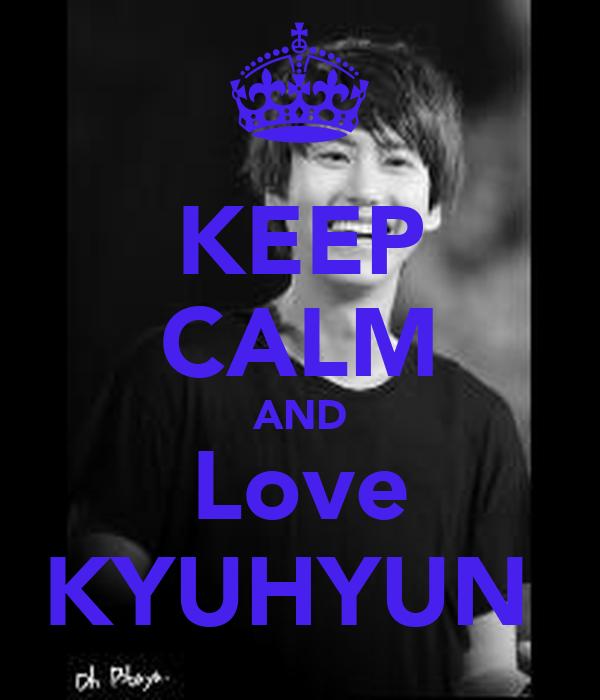 KEEP CALM AND Love KYUHYUN