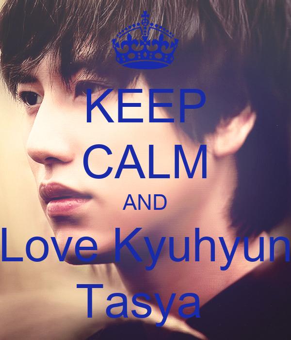 KEEP CALM AND Love Kyuhyun Tasya