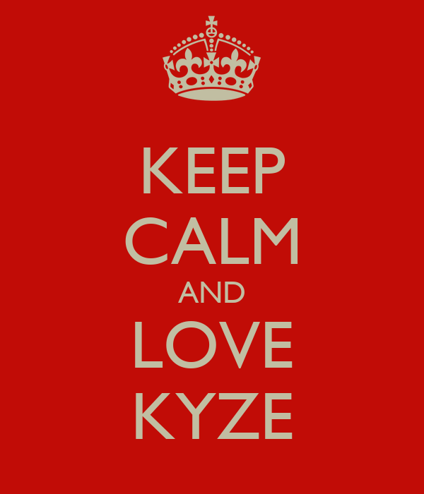 KEEP CALM AND LOVE KYZE