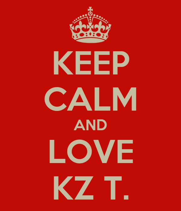 KEEP CALM AND LOVE KZ T.