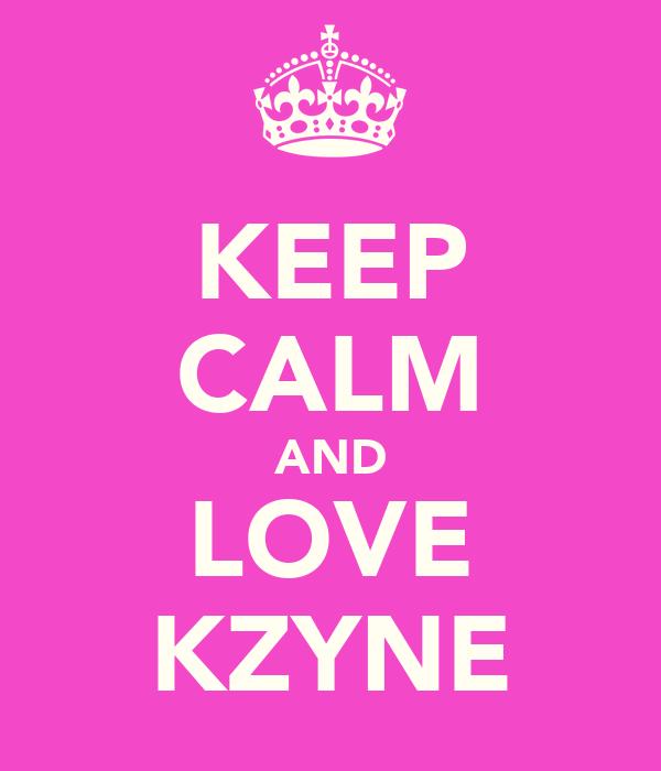 KEEP CALM AND LOVE KZYNE
