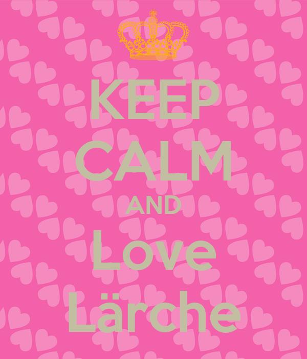 KEEP CALM AND Love Lärche
