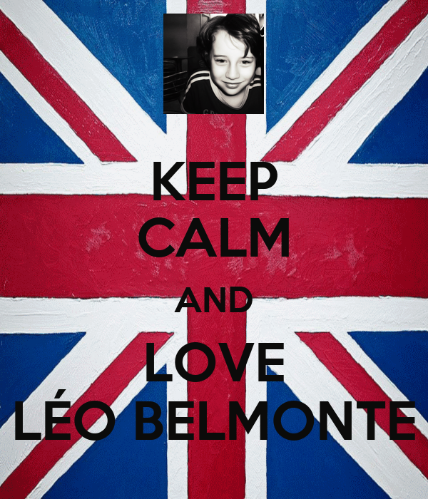 KEEP CALM AND LOVE LÉO BELMONTE