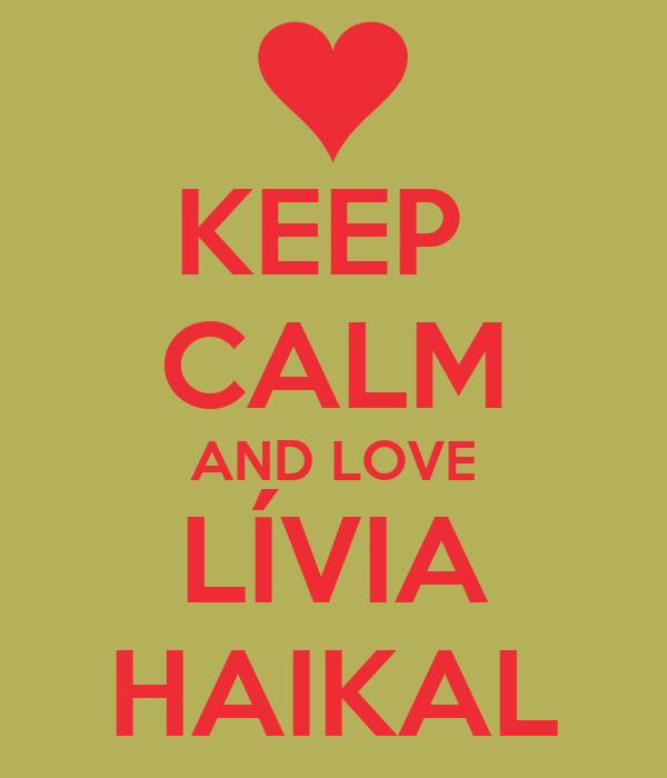 KEEP  CALM AND LOVE LÍVIA HAIKAL