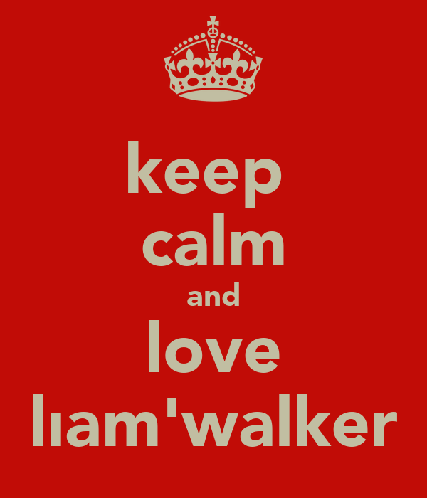 keep  calm and love lıam'walker