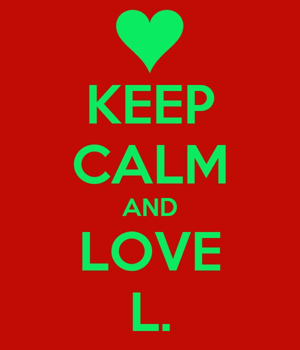 KEEP CALM AND LOVE L.