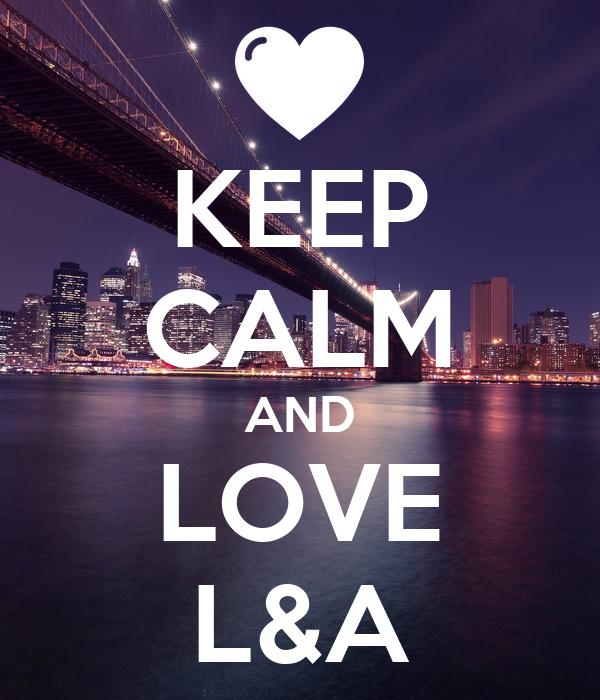 KEEP CALM AND LOVE L&A