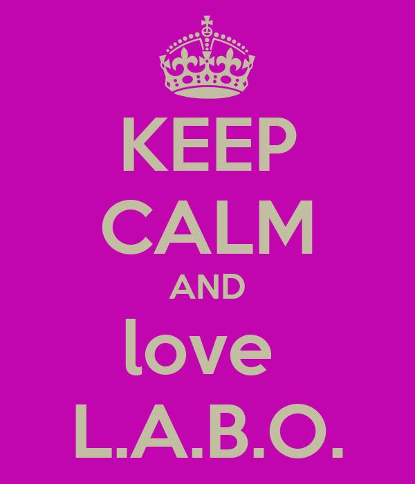 KEEP CALM AND love  L.A.B.O.