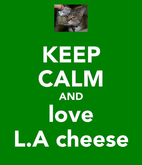 KEEP CALM AND love L.A cheese
